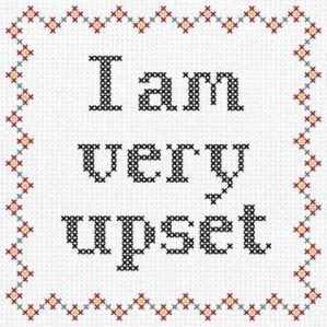 I Am Very Upset
